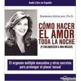 Como Hacer El Amor Toda La Noche  (audiolibro)