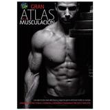 Gran Atlas De La Musculación /dic 2015