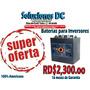 * Baterias Para Inversor ** Oferton **ventas: 809-422-6535** | NUEZANGEL58